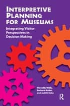 Interpretive Planning for Museums - Integrating Visitor Perspectives in Decision Making ebook by