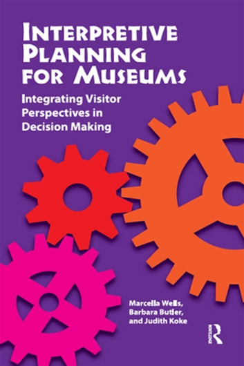 Interpretive Planning for Museums - Integrating Visitor Perspectives in Decision Making ebook by Marcella Wells,Barbara H Butler,Judith Koke
