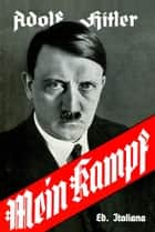 Mein Kampf: Ed. Italiana ebook by Adolf Hitler