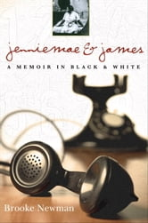 Jenniemae & James - A Memoir in Black and White ebook by Brooke Newman