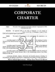 Corporate Charter 34 Success Secrets - 34 Most Asked Questions On Corporate Charter - What You Need To Know ebook by Kelly Mccullough