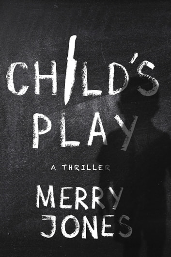 Child's Play - A Thriller ebook by Merry Jones