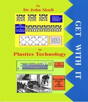 Get With It in Plastics Technology ebook by John Skull