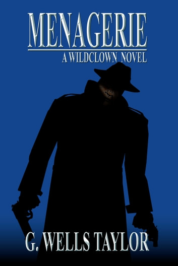 Menagerie: A Wildclown Novel ebook by G. Wells Taylor