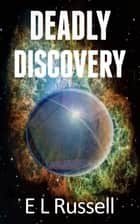 Deadly Discovery eBook by E L Russell