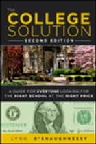 The College Solution ebook by Lynn O'Shaughnessy