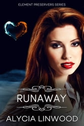 Runaway (Element Preservers Series, Book 02) ebook by Alycia Linwood