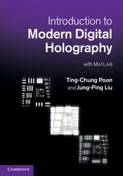 Introduction to Modern Digital Holography - With Matlab ebook by Professor Ting-Chung Poon,Professor Jung-Ping Liu