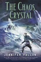 The Chaos Crystal ebook by Jennifer Fallon
