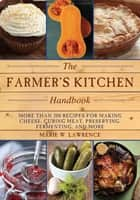 The Farmer's Kitchen Handbook - More Than 200 Recipes for Making Cheese, Curing Meat, Preserving, Fermenting, and More 電子書籍 by Marie W. Lawrence