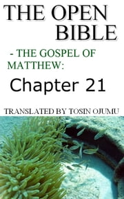The Open Bible: The Gospel of Matthew: Chapter 21 ebook by Open Bible Matthew