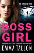 Boss Girl - An absolutely gripping crime thriller with a shocking twist ebook by Emma Tallon