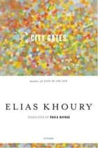 City Gates ebook by Elias Khoury, Paula Haydar