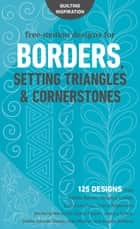 Free-Motion Designs for Borders, Setting Triangles & Cornerstones - 125 Designs from Natalia Bonner, Christina Cameli, Laura Lee Fritz, Cheryl Malkowski, Christine Maraccini, Sylvia Pippen, Jessica Schick, Sheila Sinclair Snyder, Hari Walner, and Angela Walters! ebook by C&T Publishing
