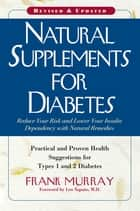 Natural Supplements for Diabetes - Practical and Proven Health Suggestions for Types 1 and 2 Diabetes ebook by Frank Murray, Len Saputo, M.D.