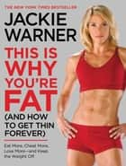 This Is Why You're Fat (And How to Get Thin Forever) - Eat More, Cheat More, Lose More--and Keep the Weight Off ebook by Jackie Warner