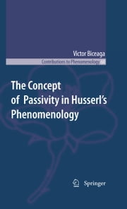 The Concept of Passivity in Husserl's Phenomenology ebook by Victor Biceaga