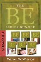 The BE Series Bundle: The Gospels - Be Loyal, Be Diligent, Be Compassionate, Be Courageous, Be Alive, and Be Transformed ebook by Warren W. Wiersbe