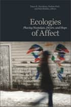 Ecologies of Affect - Placing Nostalgia, Desire, and Hope ebook by Tonya K. Davidson, Ondine Park, Rob Shields