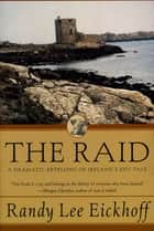 The Raid - A Dramatic Retelling of Ireland's Epic Tale ebook by Randy Lee Eickhoff