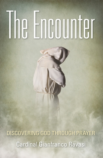 The Encounter - Discovering God Through Prayer ebook by Cardinal Gianfranco Ravasi