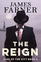 The Reign - King of the City, #2 ebook by James Farner