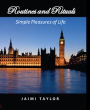 Routines and Rituals: Simple Pleasures of Life ebook by Jaimi Taylor
