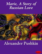 Marie, A Story of Russian Love ebook by Alexander Pushkin