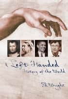 A Left-Handed History of the World ebook by Ed Wright