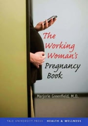 The Working Woman's Pregnancy Book ebook by Marjorie Greenfield
