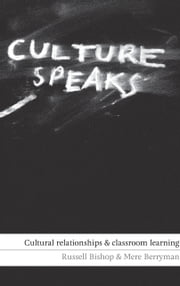 Culture Speaks - Cultural Relationships and Classroom Learning ebook by Russell Bishop,Mere Berryman