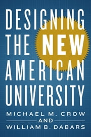 Designing the New American University ebook by Michael M. Crow,William B. Dabars