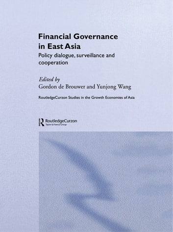 Financial Governance in East Asia - Policy Dialogue, Surveillance and Cooperation ebook by