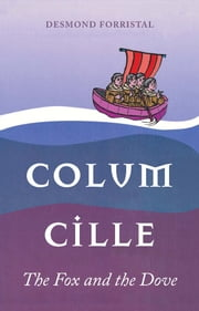 Colum Cille: The Fox and the Dove ebook by Desmond  Forristal