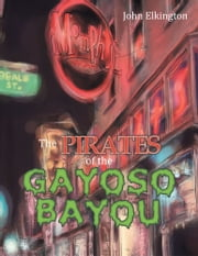 The Pirates of the Gayoso Bayou ebook by John Elkington