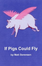 If Pigs Could Fly ebook by Matt Sorensen