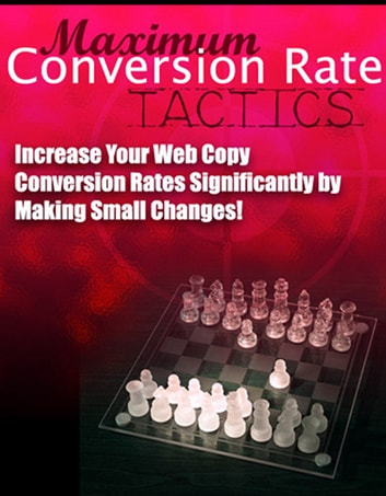 Maximum Conversion Rate Tactics - Increase Your Web Copy Conversion Rates Significantly by Making Small Changes! eBook by Thrivelearning Institute Library