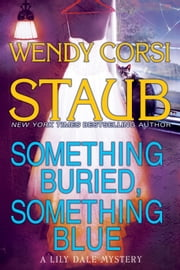 Something Buried, Something Blue - A Lily Dale Mystery ebook by Wendy Corsi Staub