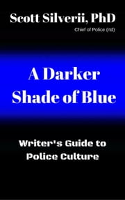 A Darker Shade of Blue -Writer's Guide To Police Culture ebook by Scott Silverii