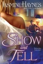 Show and Tell ebook by Jasmine Haynes