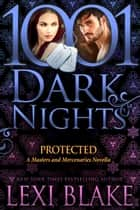 Protected: A Masters and Mercenaries Novella ebook by Lexi Blake