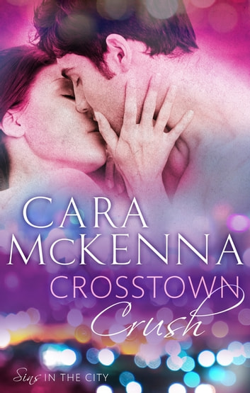 Crosstown Crush - Book 1 in Series ebook by Cara McKenna
