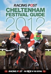 The Cheltenham Festival Guide 2012 ebook by Nick Pulford