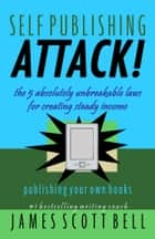 Self-Publishing Attack! ebook by James Scott Bell