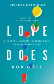 Love Does - Discover a Secretly Incredible Life in an Ordinary World ebook by Bob Goff,Donald Miller