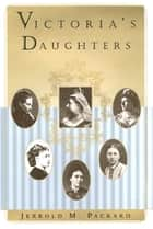 Victoria's Daughters ebook by Jerrold M. Packard