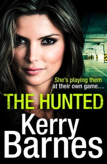 The Hunted: A gripping crime thriller that will have you hooked ebook by Kerry Barnes