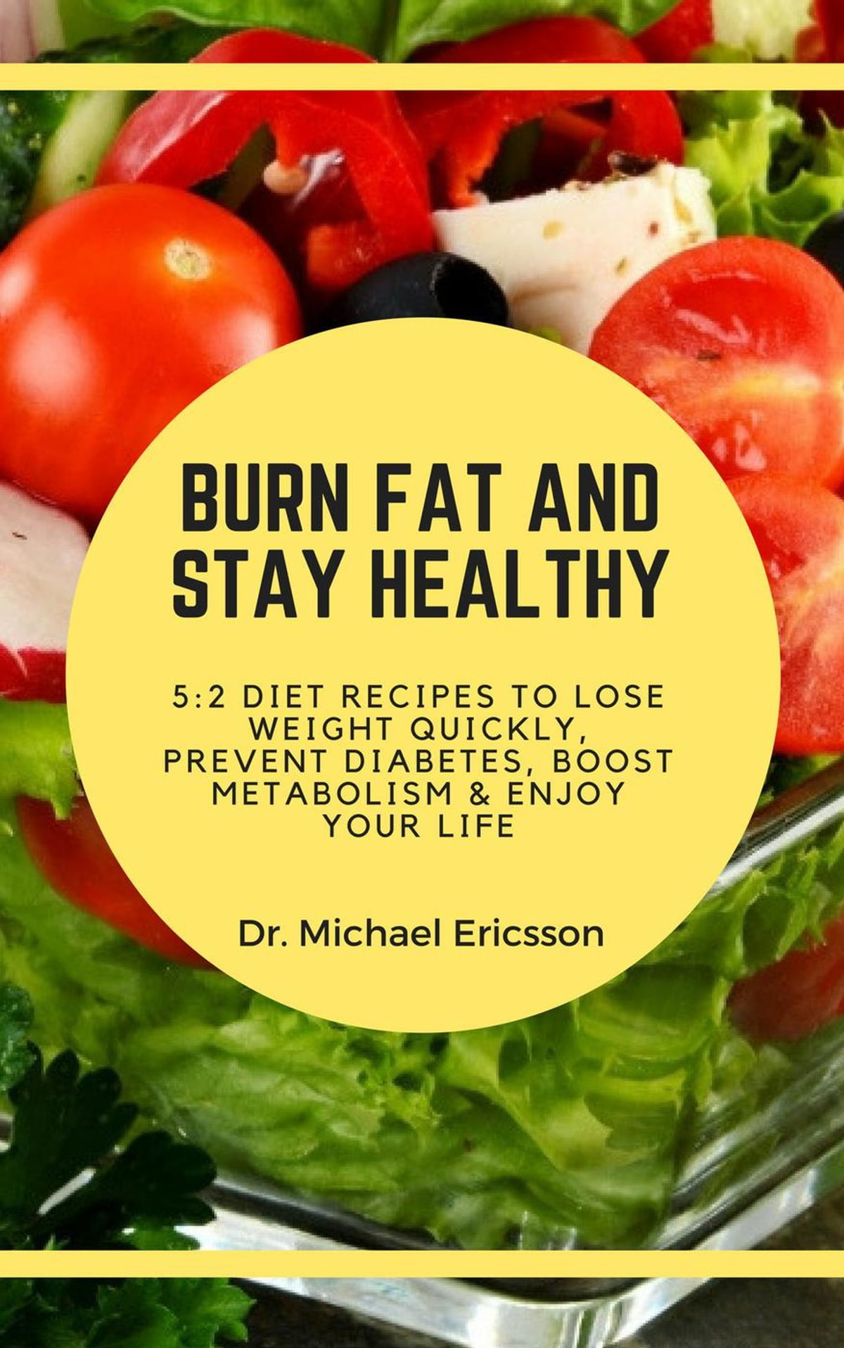 Burn Fat and Stay Healthy: 112:12 Diet Recipes to Lose Weight Quickly, Prevent  Diabetes, Boost Metabolism & Enjoy Your Life ebook by Dr. Michael Ericsson