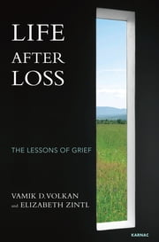 Life After Loss - The Lessons of Grief ebook by Vamik D. Volkan,Elizabeth Zintl