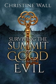 Surviving the Summit of Good and Evil ebook by Christine Wall